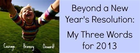 words describing new year beyond a new year s resolution my 3 words for 2013