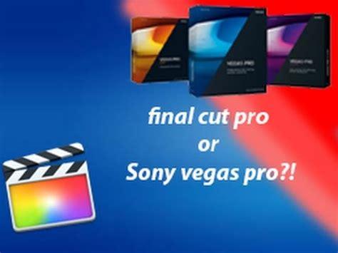 final cut pro or sony vegas final cut pro or sony vegas pro youtube