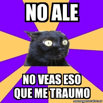 Anxiety Cat Meme Generator - meme anxiety cat no ale no veas eso que me traumo 19611739
