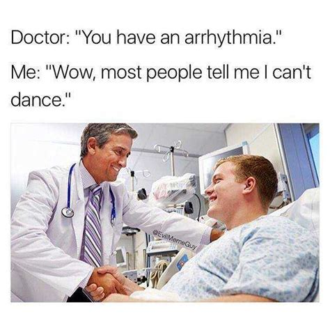 When A Mba Told Me How To Doctor by Dopl3r Memes Doctor You An Arrhythmia Me Wow