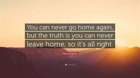 angelou quote you can never go home again but the