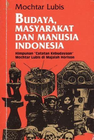 Manusia Indonesia By Muctar Lubis budaya masyarakat dan manusia indonesia himpunan quot catatan kebudayaan quot mochtar lubis dalam