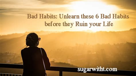 Bad Habits That Can Ruin Your by Bad Habits Unlearn These 6 Bad Habits Before They Ruin
