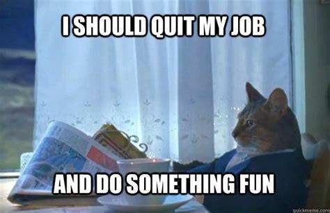 Quitting Meme - quit my job meme memes