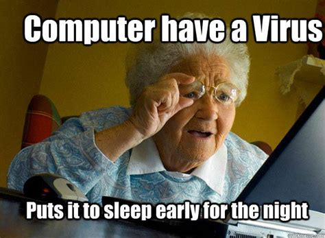 Meme Virus - computer have a virus puts it to sleep early for the night
