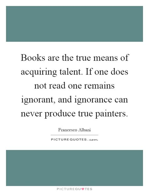Novel One True books are the true means of acquiring talent if one does not picture quotes