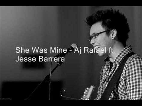 aj rafael lyrics she was mine lyrics aj rafael ft barrera