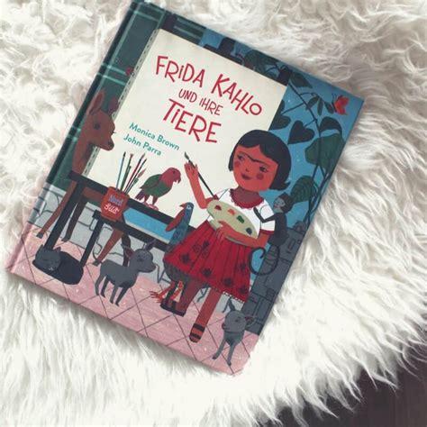 frida kahlo und ihre frida und ihre tiere eine biografie die selbst ein kunstwerk ist herzpotenzial