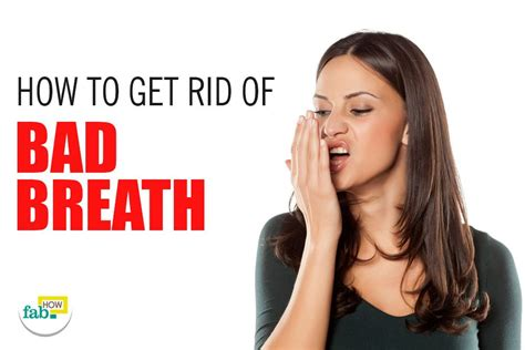 how to get rid of bad breath for good beauty insider org how to get rid of bad breath halitosis instantly fab how