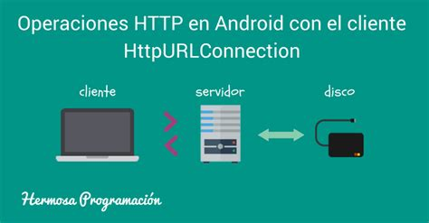 android httpurlconnection httpurlconnection en android como cliente http