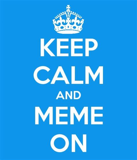 Original Keep Calm Meme - image 522964 keep calm and carry on know your meme