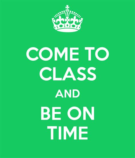 always come on time books come to class and be on time poster kristen keep calm