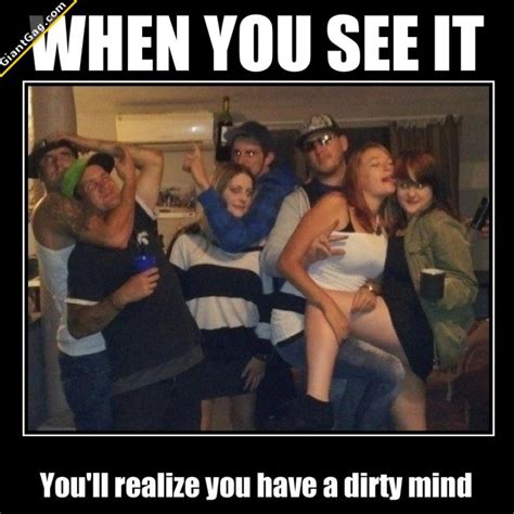 Dirty Minded Memes - when you see it you ll realize that you have a dirty mind