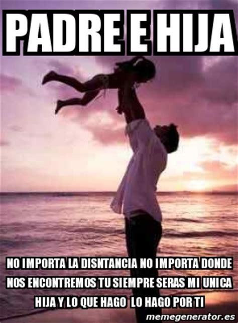 padre padre e hija culean en ausencia de su madre girls meme personalizado padre e hija no importa la disntancia