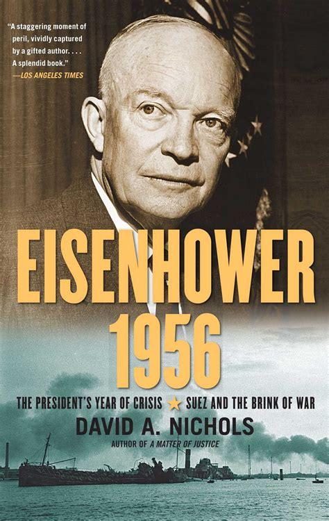 biography eisenhower book eisenhower 1956 book by david a nichols official