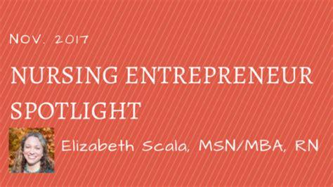 Msn Mba Rn by Nursing Entrepreneur Spotlight Elizabeth Scala Msn Mba