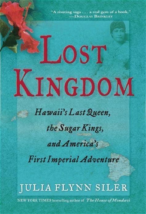 lost kingdom a history lost kingdom hawaii s last queen the sugar kings and america s first imperial adventure by