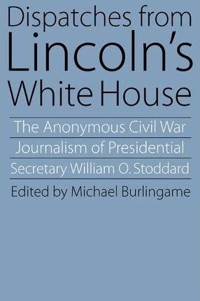 dispatches from my s war books dispatches from lincoln s white house william o