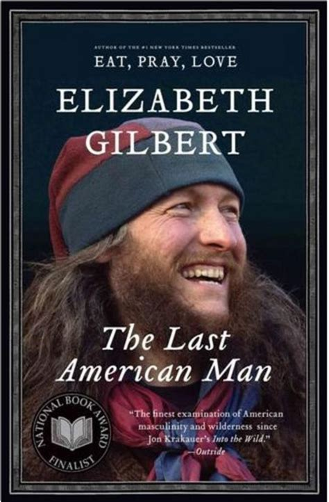the last american eustace conway the last american man how he inspired eat pray love writer elizabeth gilbert