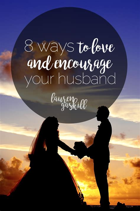 8 Ways To Your Husband by How To Encourage Your Husband 8 Simple Ways Christian