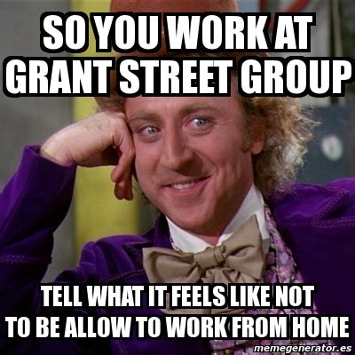meme willy wonka so you work at grant tell