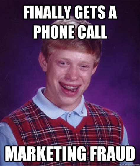 Scam Meme - finally gets a phone call marketing fraud badluckbrian