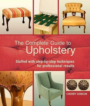 complete step by step upholstery 1843309297 the complete guide to upholstery stuffed with step by step techniques for professional results