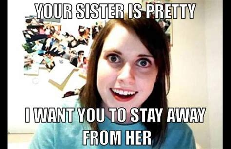 Stalker Ex Girlfriend Meme - the overly attached girlfriend