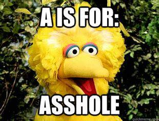 Asshole Meme - a is for asshole fired big bird mitt romney hates big
