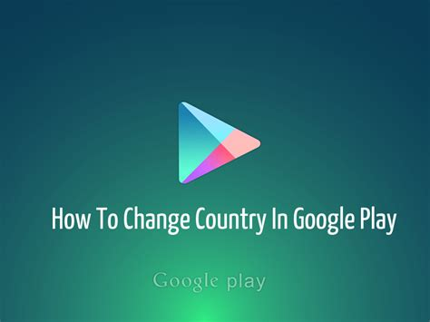 Where To Change Play Store Country How To Change Country In Play Store Guide