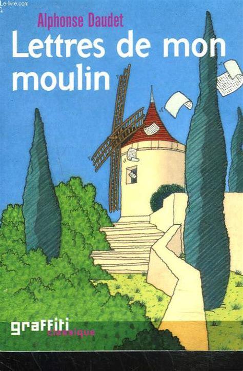 lettres de mon moulin b00bucyyqi lettres de mon moulin alphonse daudet