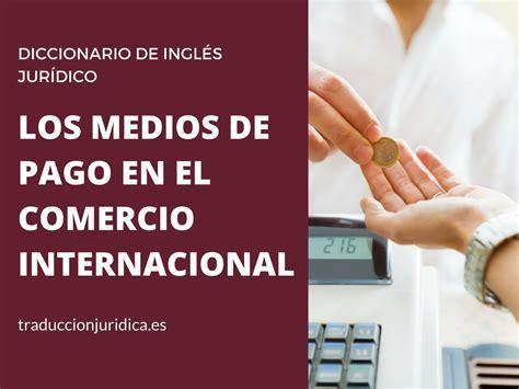 medios de pago en el comercio internacional traducci 243 n jur 237 dica los medios de pago en el comercio