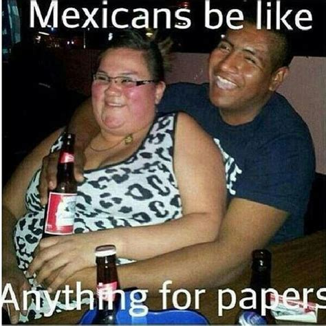 Fat Lady Meme - a mexican will go with a white women and fat just for