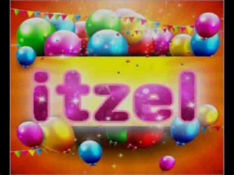 imagenes feliz cumpleaños itzel feliz cumplea 241 os itzel youtube