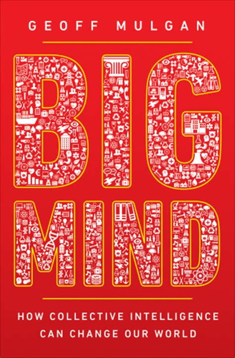 big mind how collective intelligence can change our world books mulgan g big mind how collective intelligence can