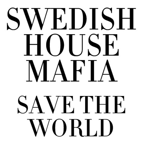 swedish house mafia save the world swedish house mafia save the world i can give you house