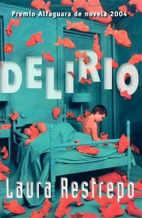 libro deliriopremio alfaguara 2004 resumen y comentarios de delirio de laura restrepo