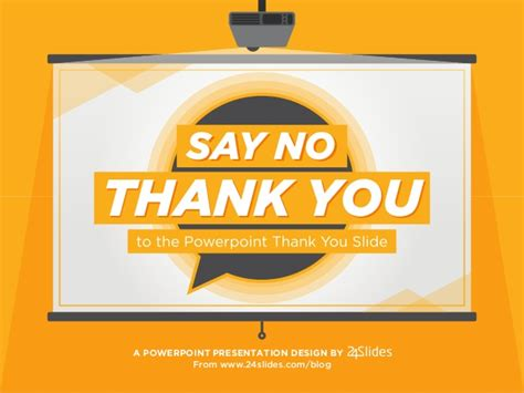 say no thank you to the powerpoint thank you slide