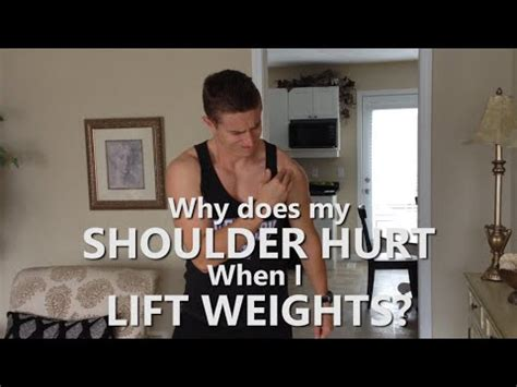 why does my shoulder hurt when i bench press why does my shoulder hurt when i lift weights watch the