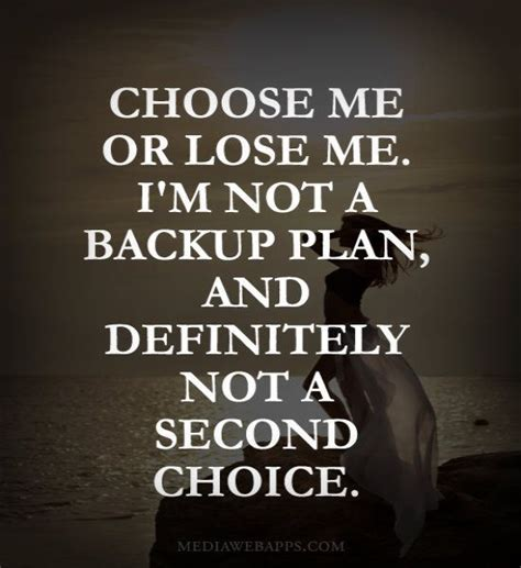 avoid being a second choose me or lose me i m not a backup plan and definitely not a second choice quotes