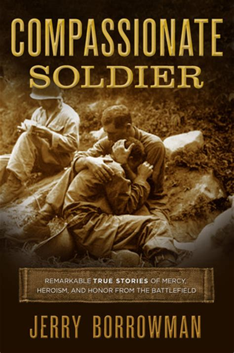 soldiers of honor books compassionate soldier remarkable true stories of mercy