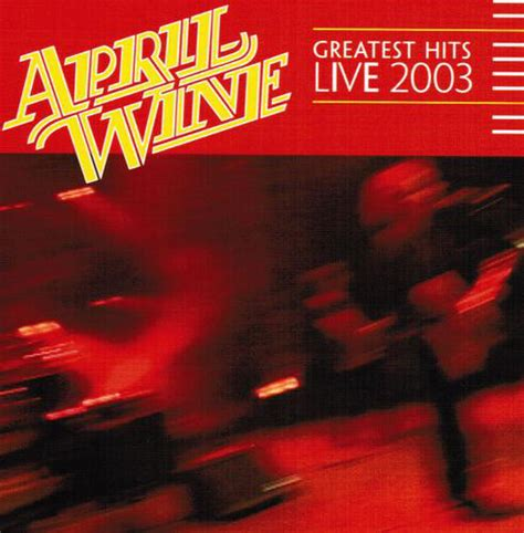 format live cd april wine greatest hits live 03 cd album at discogs
