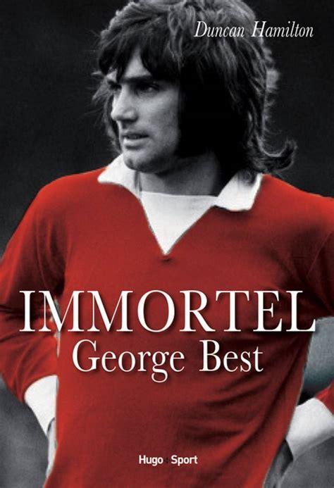 georg best football les trois livres 224 ne pas manquer pour no 235 l