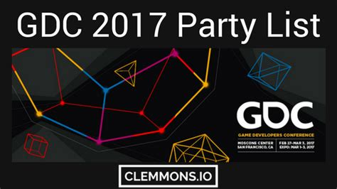 the unmissable party list of gdc 2017 nolan clemmons games growth glory clemmons io