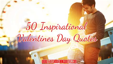 inspirational valentines day quotes 50 inspirational valentines day quotes freshmorningquotes
