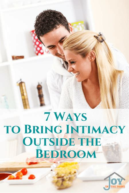 intimacy in the bedroom 7 ways to bring intimacy outside the bedroom joy in the home