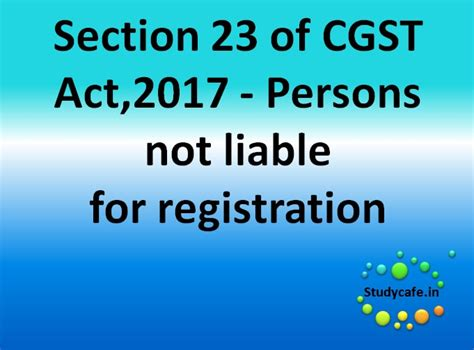 section 10 of it act section 23 of cgst act persons not liable for registration