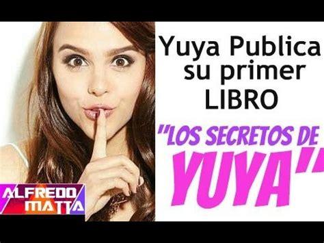 los secretos de yuya 6070724070 yuya saca su primer libro quot los secretos de yuya quot youtube