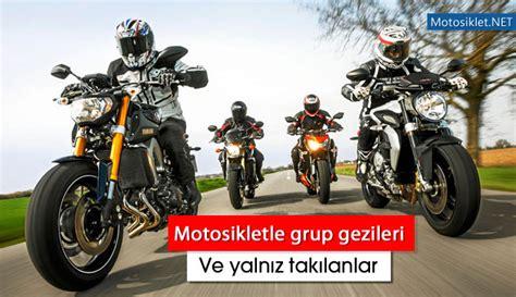 motosikletle grup gezileri ve yalniz takilanlar