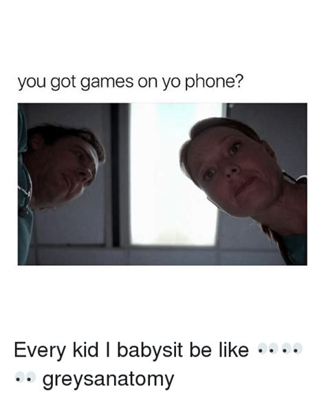 You Got Games On Your Phone Meme - 25 best memes about babysit babysit memes